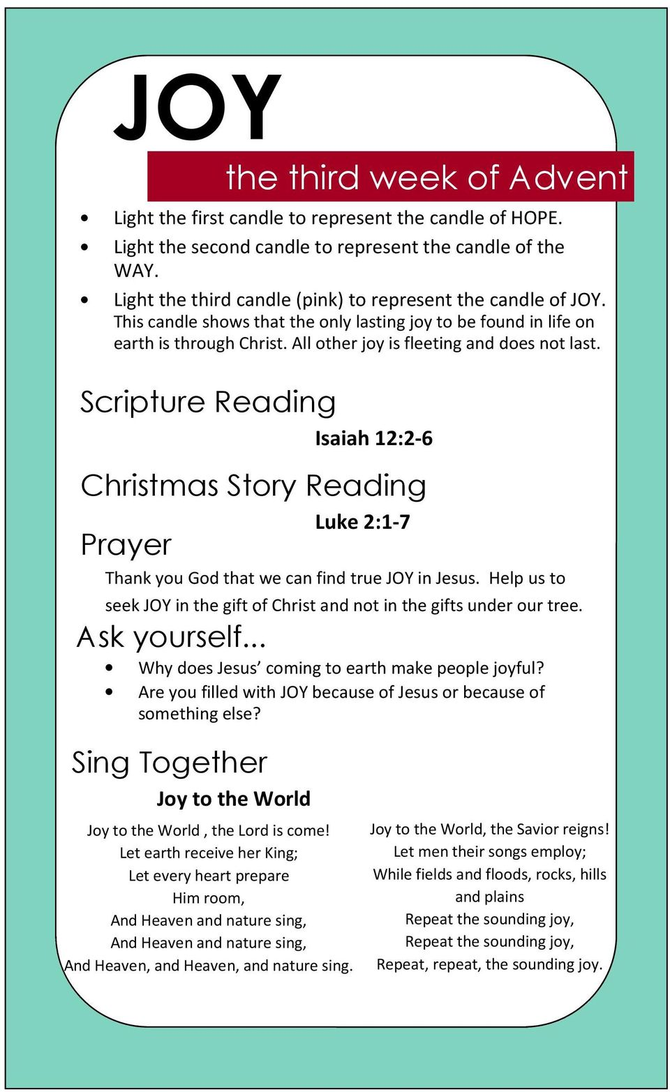 Scripture Reading Isaiah 12:2-6 Christmas Story Reading Luke 2:1-7 Thank you God that we can find true JOY in Jesus. Help us to seek JOY in the gift of Christ and not in the gifts under our tree.