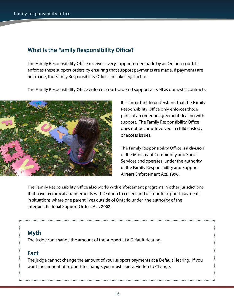 The Family Responsibility Office enforces court-ordered support as well as domestic contracts.
