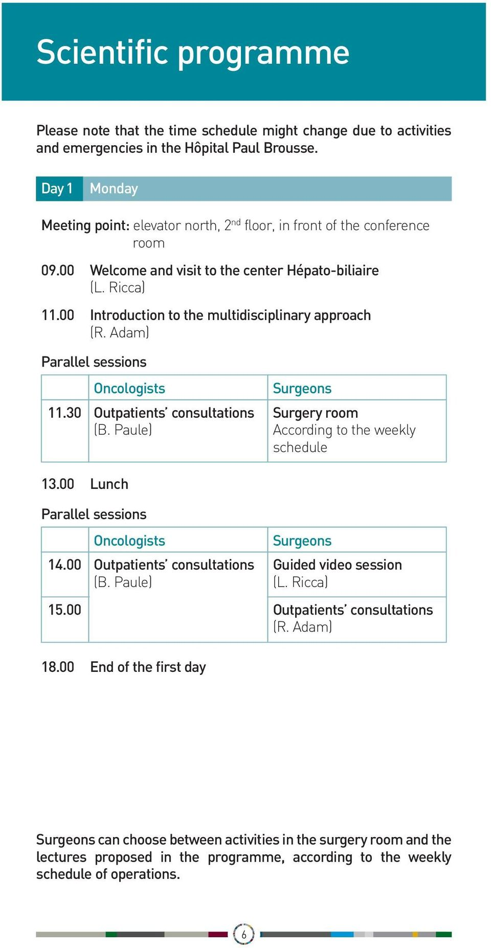 00 Introduction to the multidisciplinary approach (R. Adam) Parallel sessions 10.00 11.30 Oncologists Outpatients consultations (B. Paule) Surgeons Surgery room According to the weekly schedule 13.