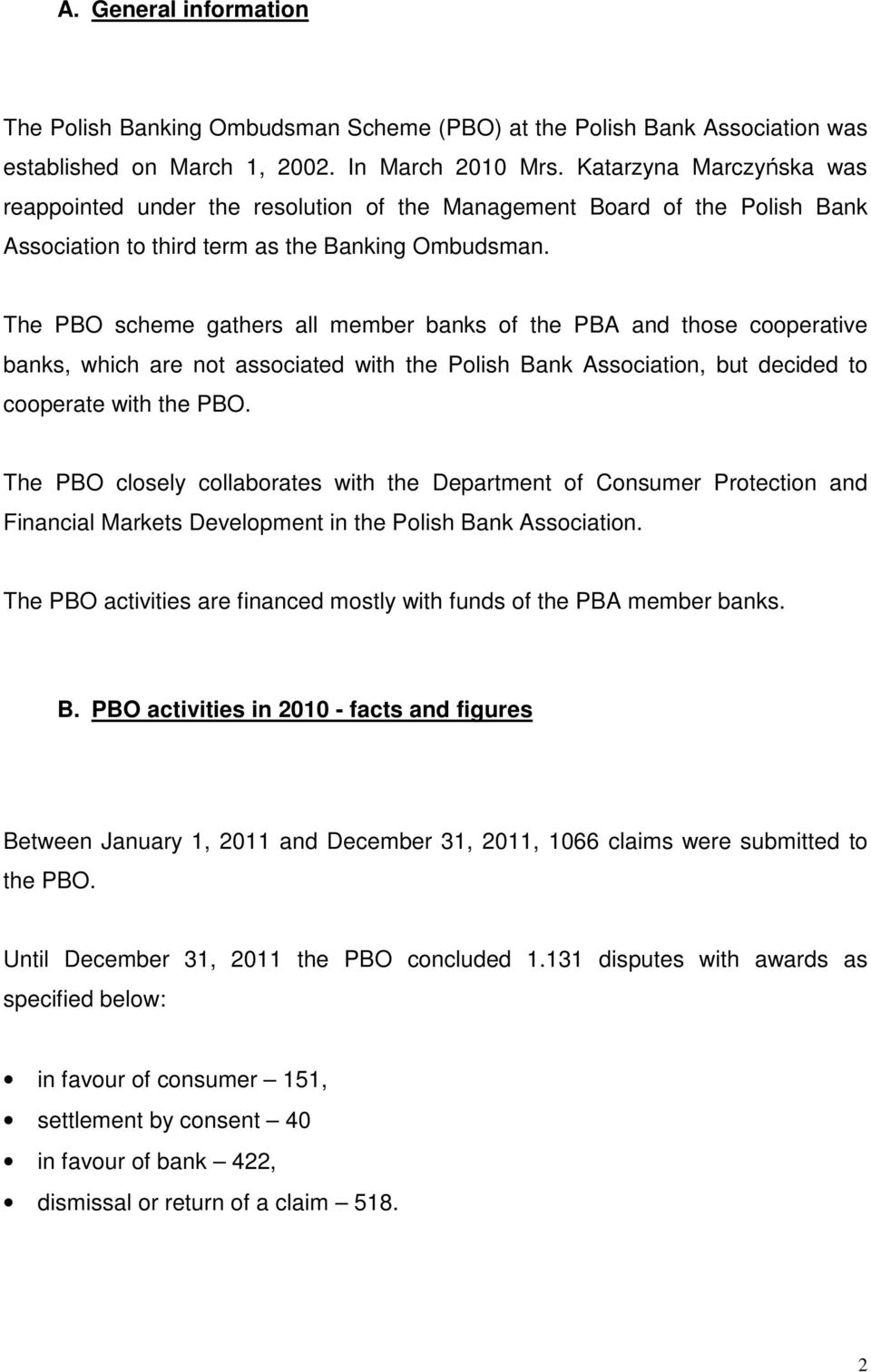 The PBO scheme gathers all member banks of the PBA and those cooperative banks, which are not associated with the Polish Bank Association, but decided to cooperate with the PBO.