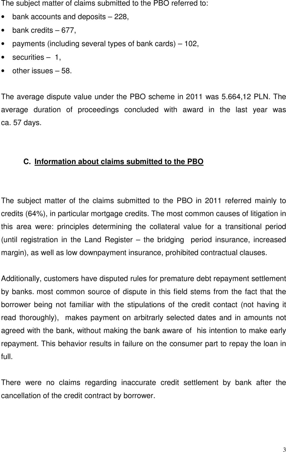 Information about claims submitted to the PBO The subject matter of the claims submitted to the PBO in 2011 referred mainly to credits (64%), in particular mortgage credits.