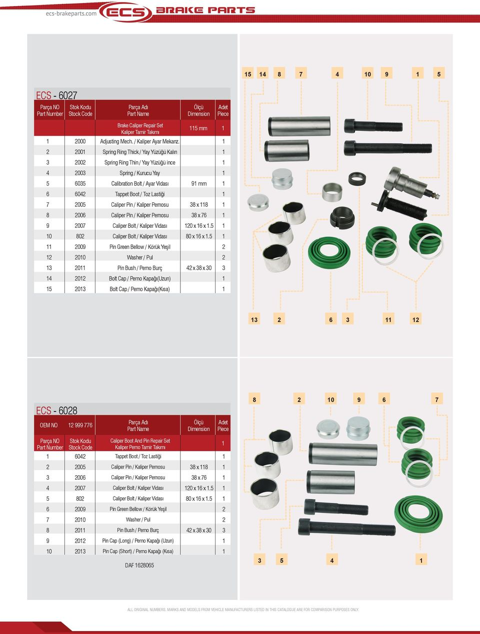 00 00 0 x x 0 0 Bolt Cap / Perno Kapağı(Uzun) 0 Bolt Cap / Perno Kapağı(Kısa) ECS - 0 0 OEM NO 0 Caliper Boot And Pin Repair Set Kaliper Perno