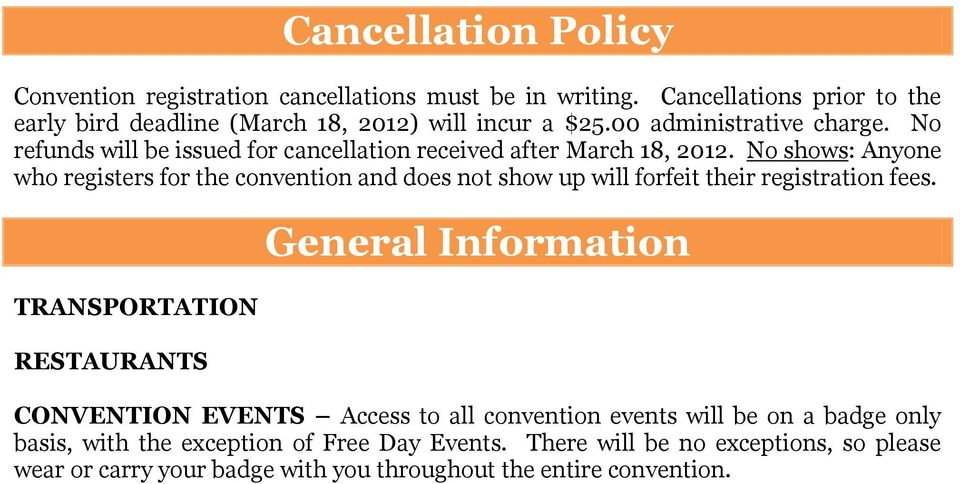 No shows: Anyone who registers for the convention and does not show up will forfeit their registration fees.