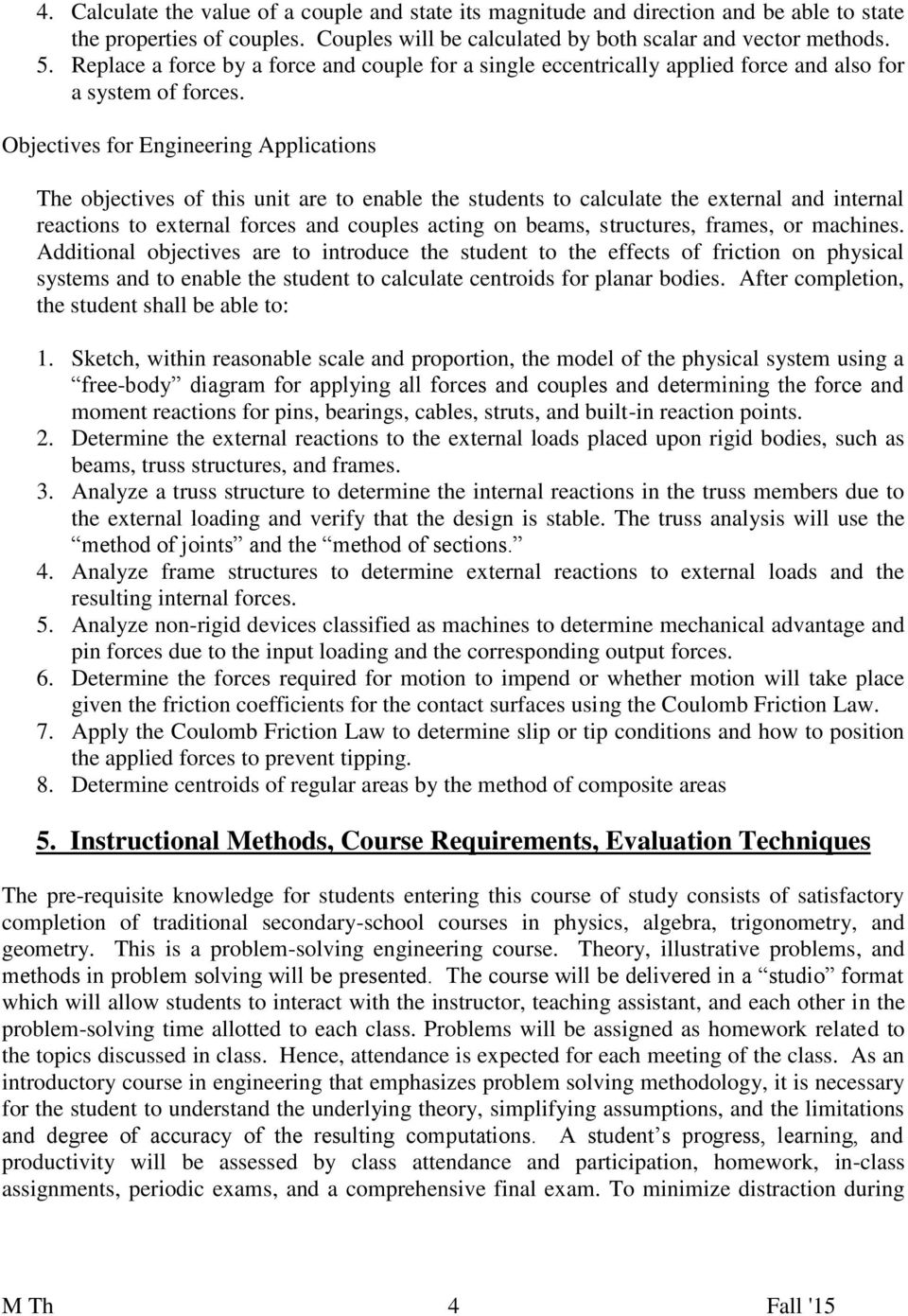Objectives for Engineering Applications The objectives of this unit are to enable the students to calculate the external and internal reactions to external forces and couples acting on beams,