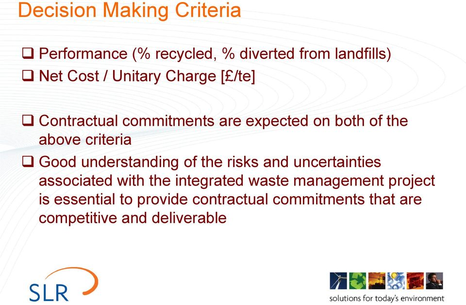 Good understanding of the risks and uncertainties associated with the integrated waste