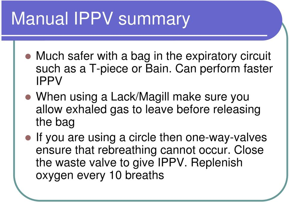 leave before releasing the bag If you are using a circle then one-way-valves ensure that