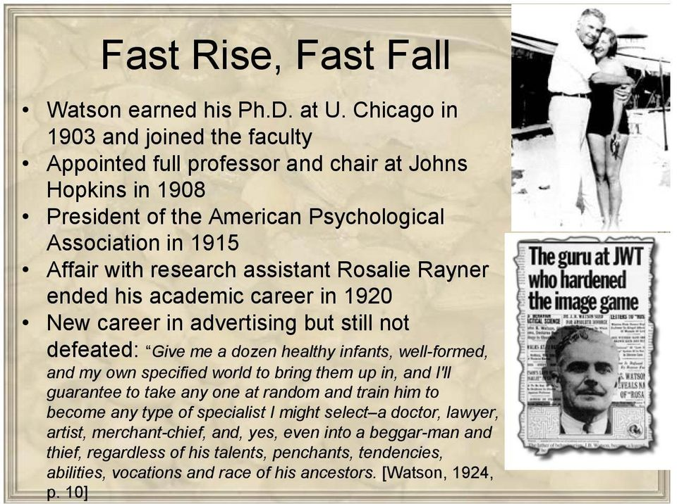 assistant Rosalie Rayner ended his academic career in 1920 New career in advertising but still not defeated: Give me a dozen healthy infants, well-formed, and my own specified world to