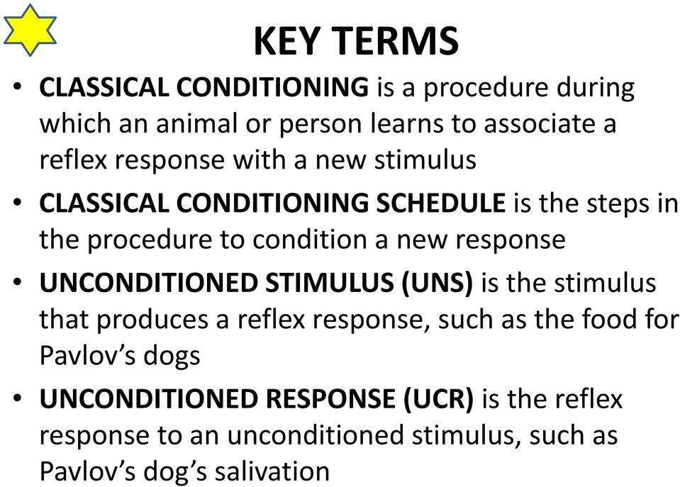 response UNCONDITIONED STIMULUS (UNS) is the stimulus that produces a reflex response, such as the food for Pavlov