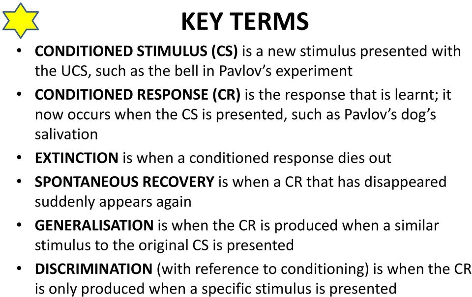 dies out SPONTANEOUS RECOVERY is when a CR that has disappeared suddenly appears again GENERALISATION is when the CR is produced when a similar