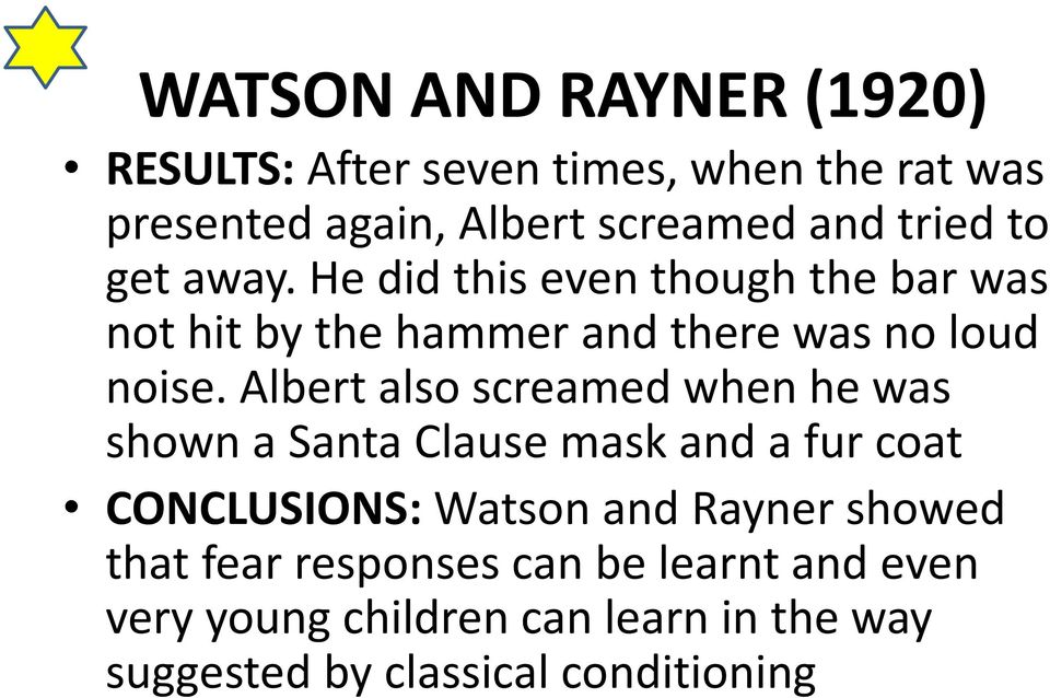 Albert also screamed when he was shown a Santa Clause mask and a fur coat CONCLUSIONS: Watson and Rayner
