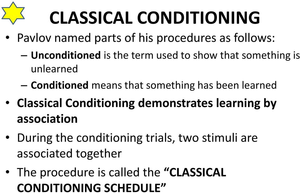 learned Classical Conditioning demonstrates learning by association During the conditioning