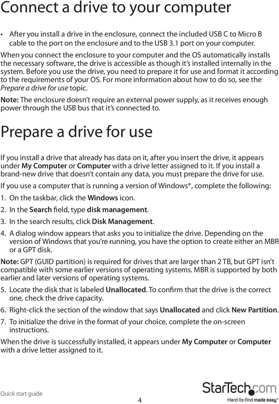 Before you use the drive, you need to prepare it for use and format it according to the requirements of your OS. For more information about how to do so, see the Prepare a drive for use topic.