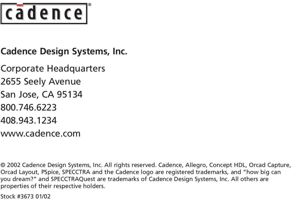 Cadence, Allegro, Concept HDL, Orcad Capture, Orcad Layout, PSpice, SPECCTRA and the Cadence logo are registered