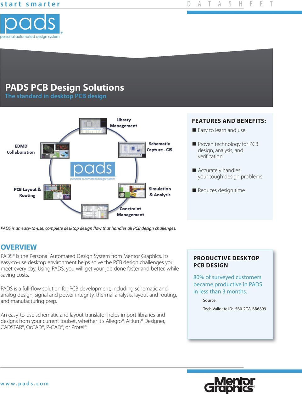 OVERVIEW PADS is the Personal Automated Design System from Mentor Graphics. Its easy-to-use desktop environment helps solve the PCB design challenges you meet every day.