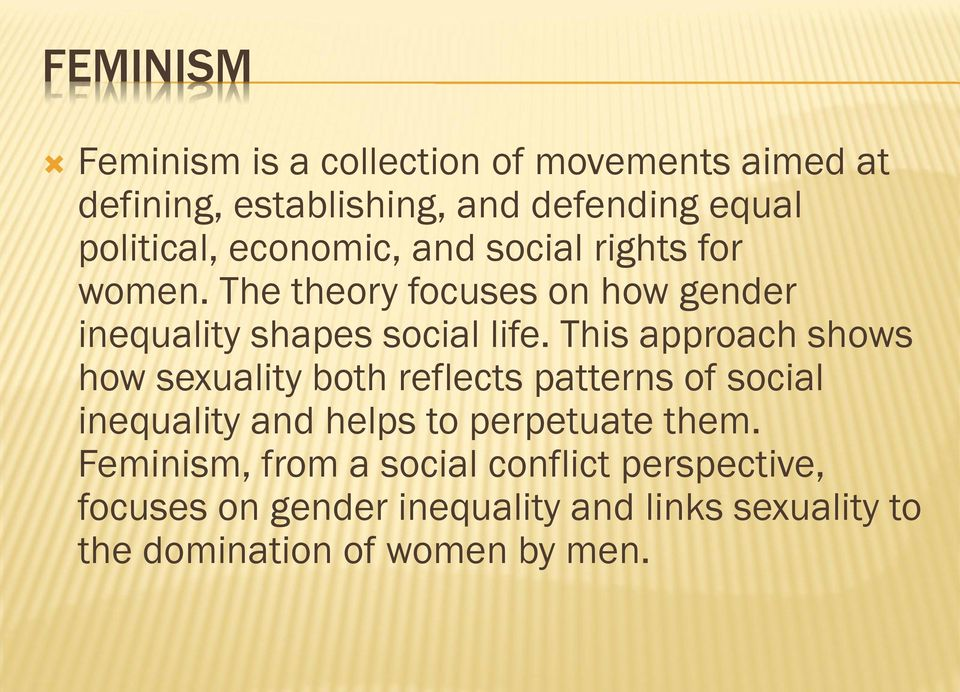 This approach shows how sexuality both reflects patterns of social inequality and helps to perpetuate them.