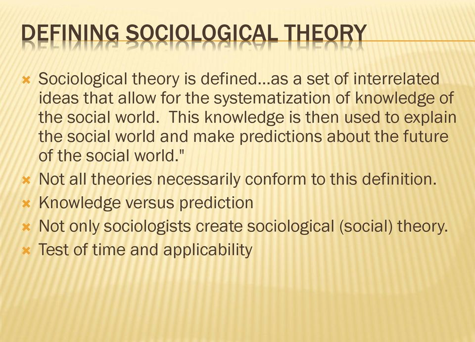This knowledge is then used to explain the social world and make predictions about the future of the social