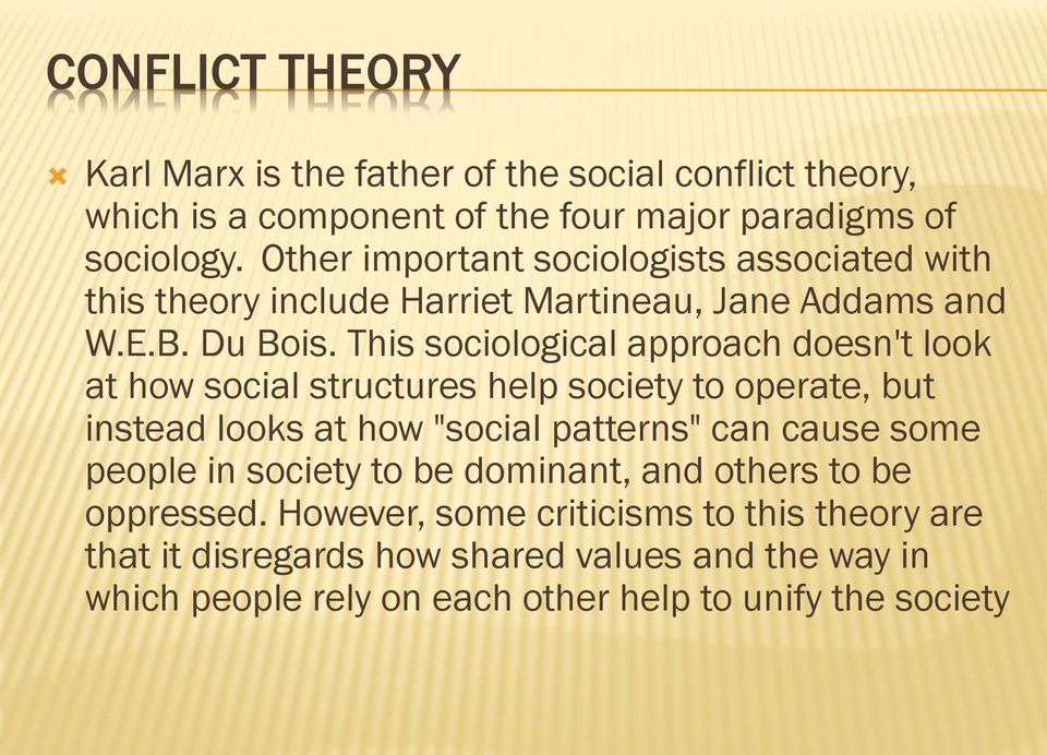 "This sociological approach doesn't look at how social structures help society to operate, but instead looks at how ""social patterns"" can cause some"