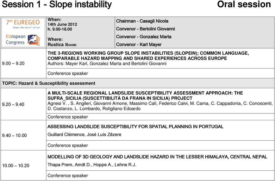 20 THE 3-REGIONS WORKING GROUP SLOPE INSTABILITIES (SLOPEIN); COMMON LANGUAGE, COMPARABLE HAZARD MAPPING AND SHARED EXPERIENCES ACROSS EUROPE Authors: Mayer Karl, Gonzalez Marta and Bertolini