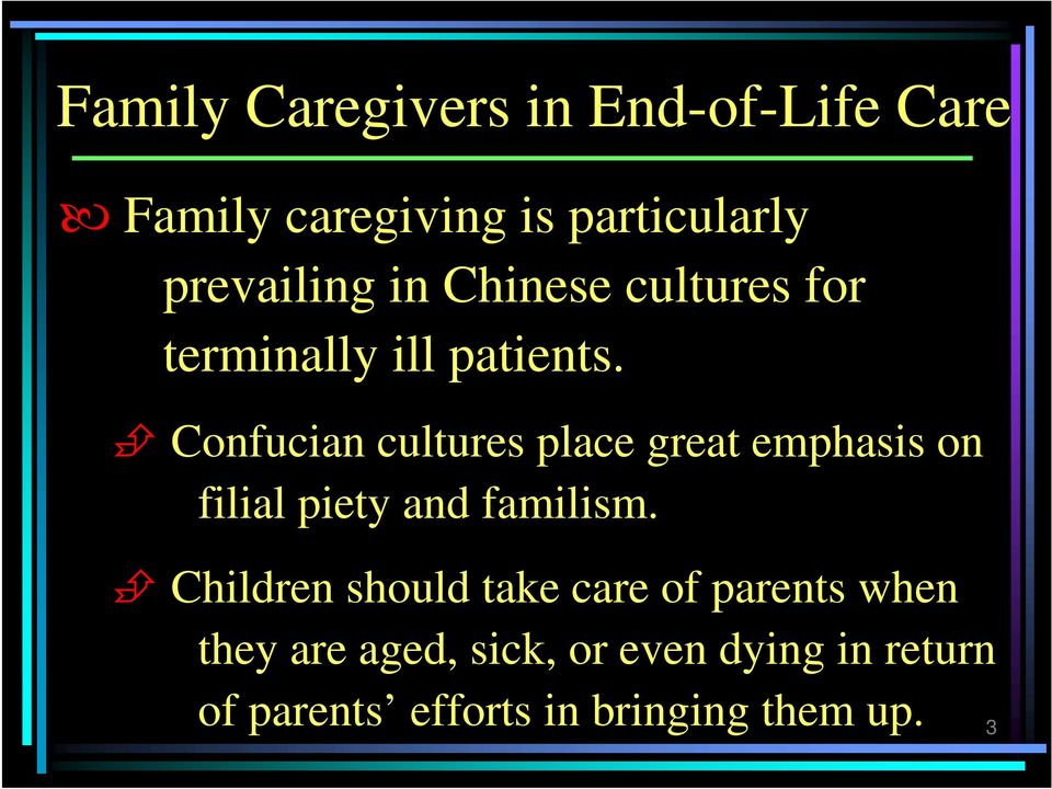Confucian cultures place great emphasis on filial piety and familism.