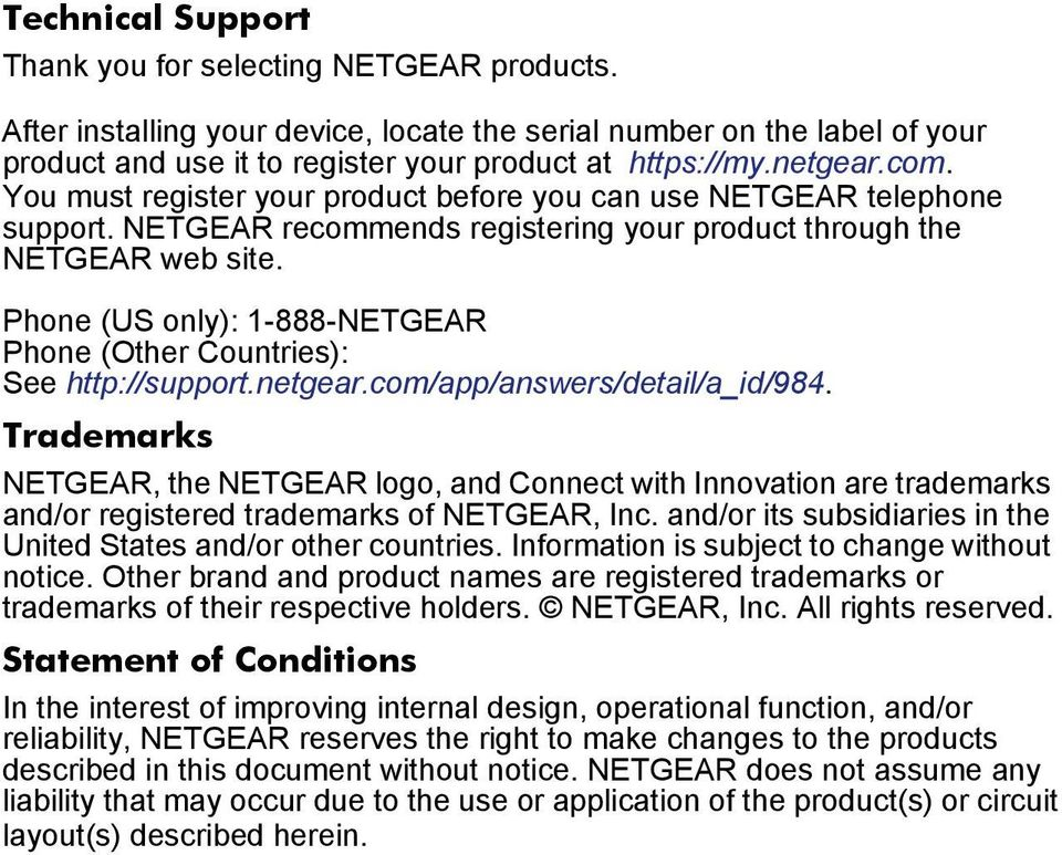 Phone (US only): 1-888-NETGEAR Phone (Other Countries): See http://support.netgear.com/app/answers/detail/a_id/984.