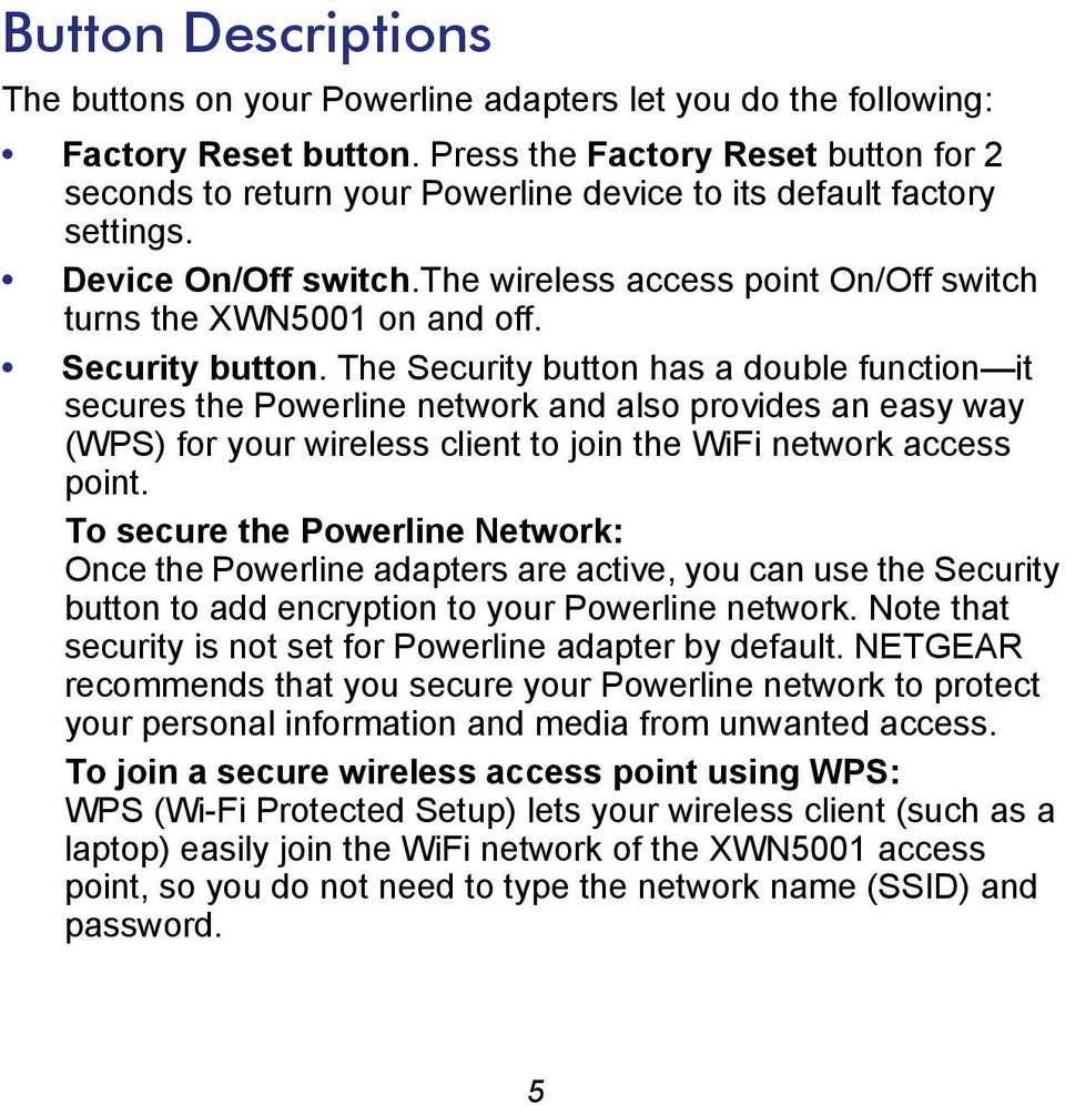 Security button. The Security button has a double function it secures the Powerline network and also provides an easy way (WPS) for your wireless client to join the WiFi network access point.