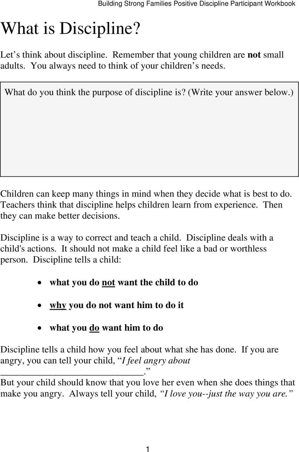 Teachers think that discipline helps children learn from experience. Then they can make better decisions. Discipline is a way to correct and teach a child. Discipline deals with a child's actions.