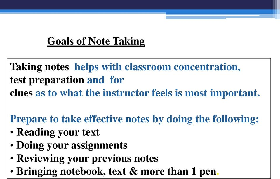 Prepare to take effective notes by doing the following: Reading your text Doing