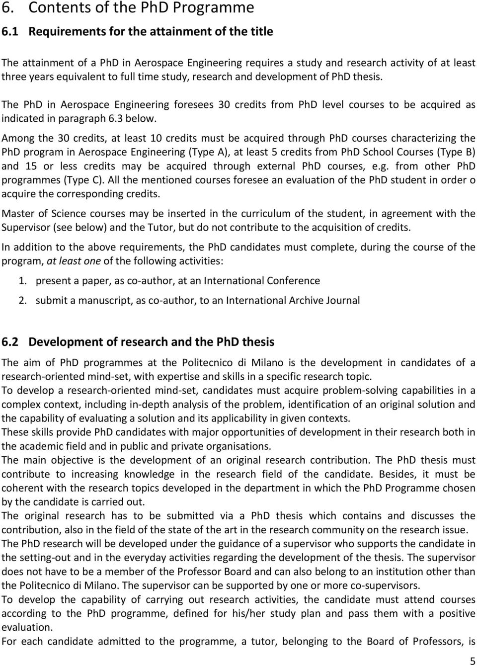 and development of PhD thesis. The PhD in Aerospace Engineering foresees 30 credits from PhD level courses to be acquired as indicated in paragraph 6.3 below.