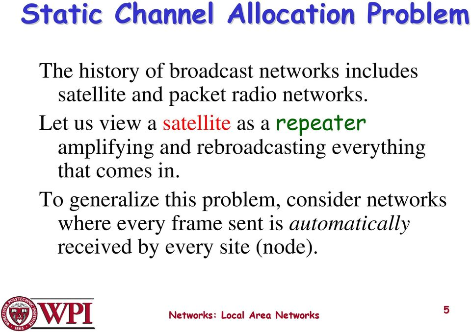 Let us view a satellite as a repeater amplifying and rebroadcasting everything