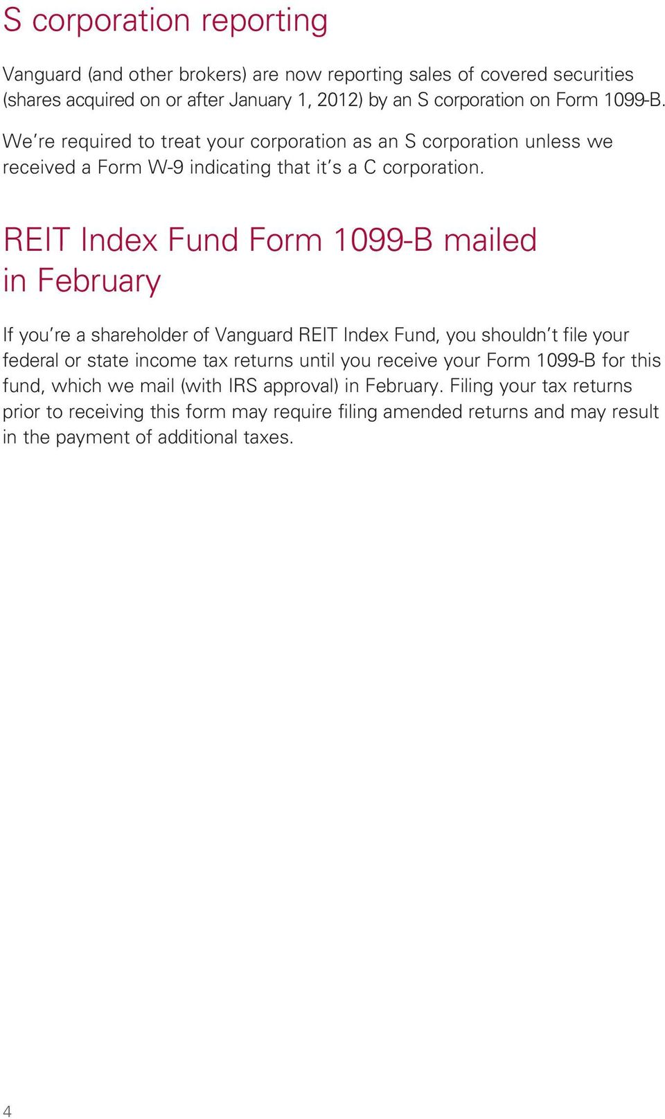 REIT Index Fund Form 1099-B mailed in February If you re a shareholder of Vanguard REIT Index Fund, you shouldn t file your federal or state income tax returns until you