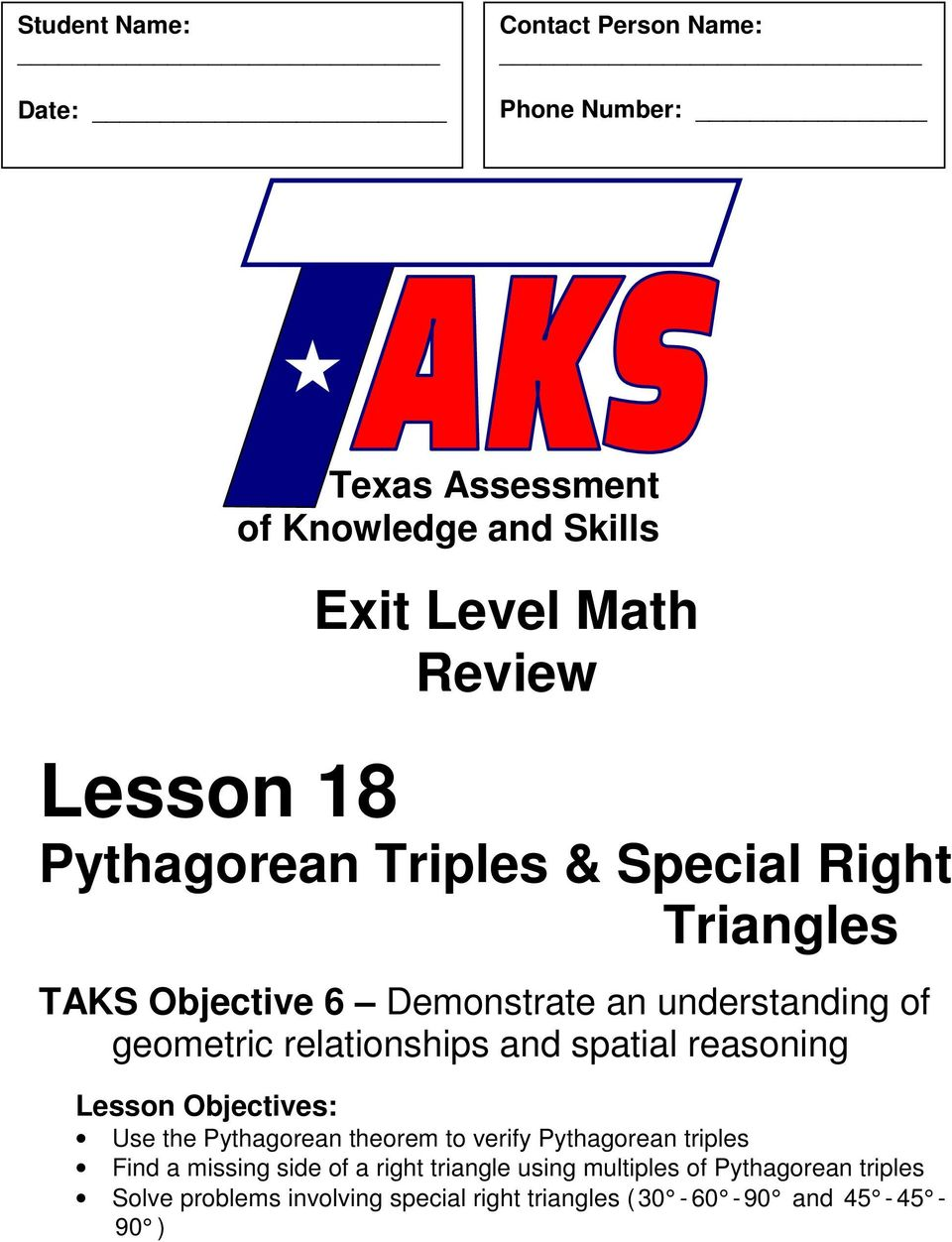 and spatial reasoning Lesson Objectives: Use the Pythagorean theorem to verify Pythagorean triples Find a missing side of a