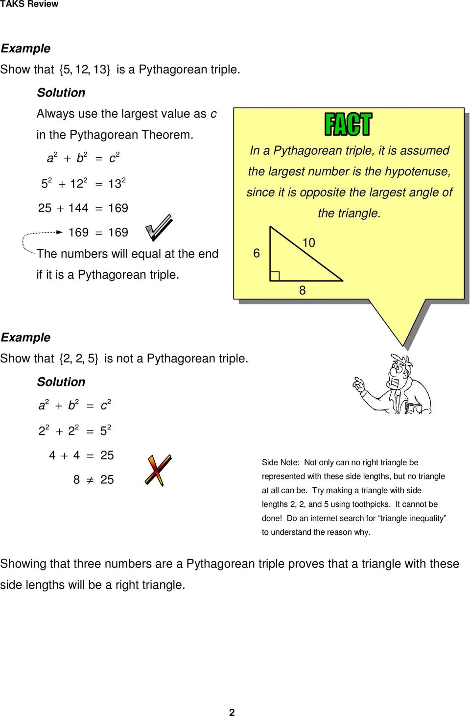 In a Pythagorean triple, it is assumed the largest number is the hypotenuse, since it is opposite the largest angle of the triangle. 10 6 8 Eample Show that {,, 5} is not a Pythagorean triple.