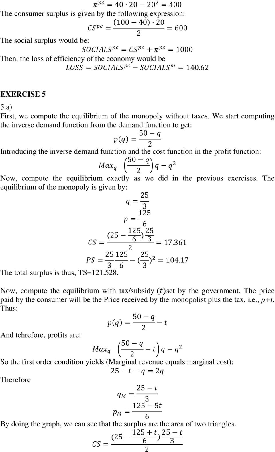 We start computing the inverse demand function from the demand function to get: 50 Introducing the inverse demand function and the cost function in the profit function: 50 Now, compute the