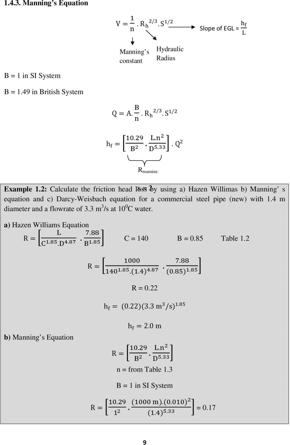 2: Calculate the friction head loss x = 2 by using a) Hazen Willimas b) Manning s equation and c) Darcy-Weisbach equation for a commercial steel pipe (new)