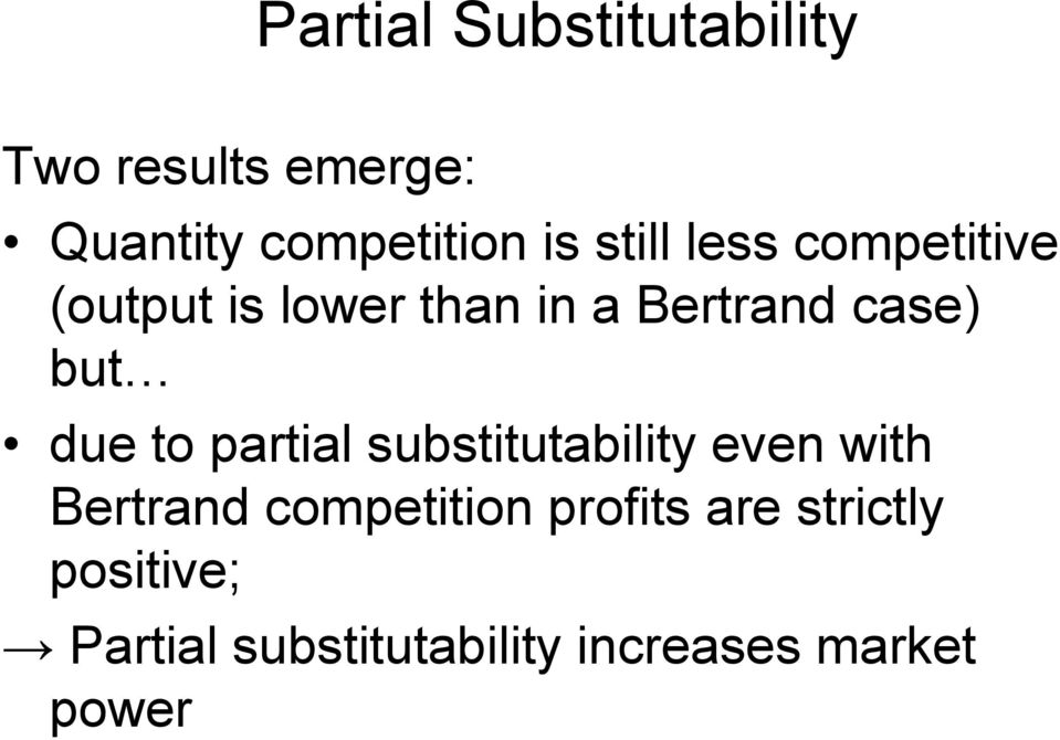 due to partial substitutability even with Bertrand competition