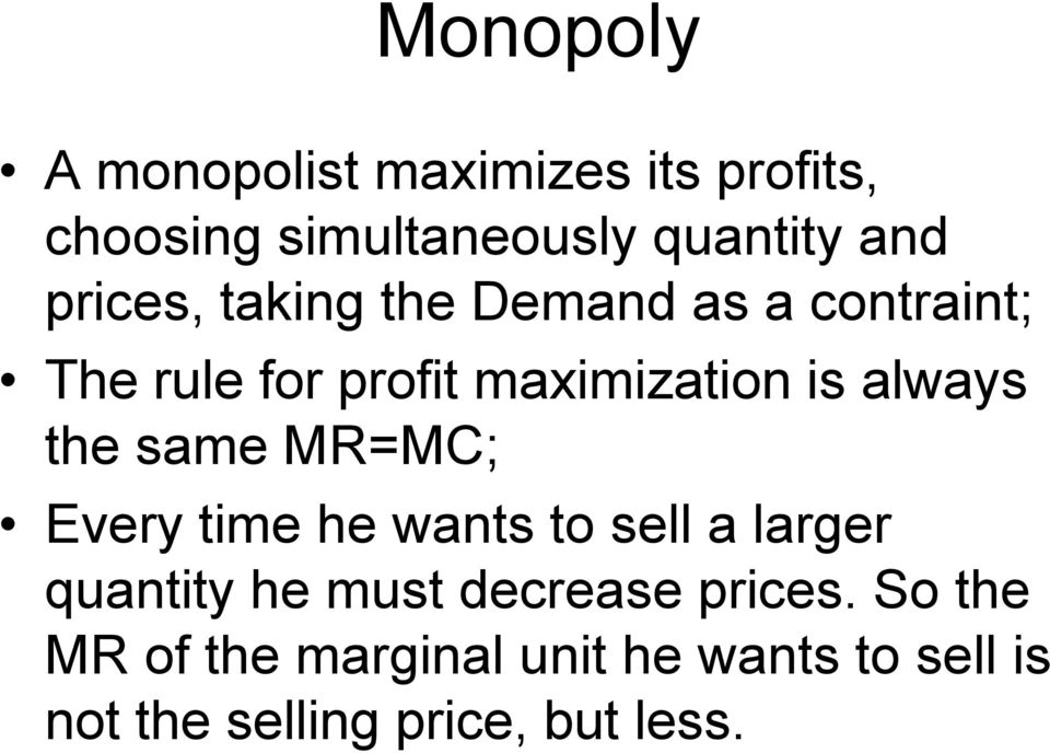 the same MR=MC; Every time he wants to sell a larger quantity he must decrease