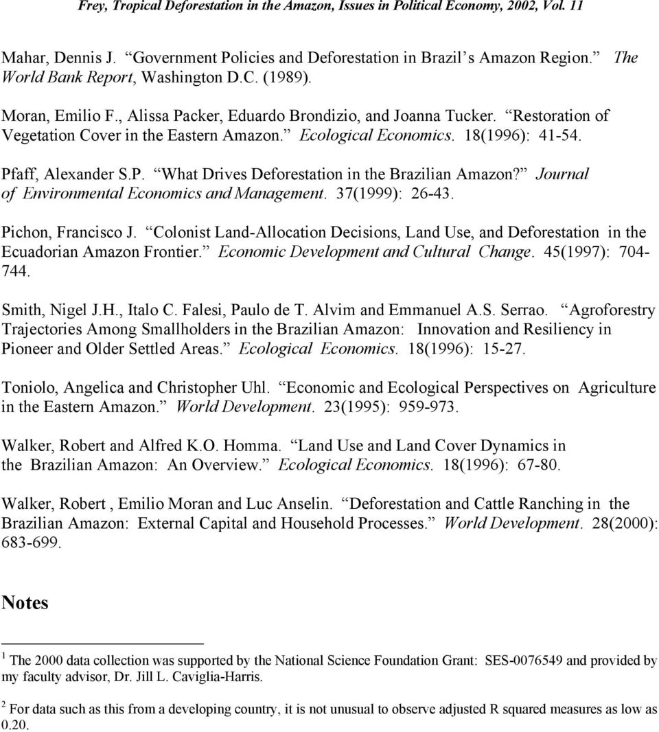 Journal of Environmental Economics and Management. 37(1999): 26-43. Pichon, Francisco J. Colonist Land-Allocation Decisions, Land Use, and Deforestation in the Ecuadorian Amazon Frontier.