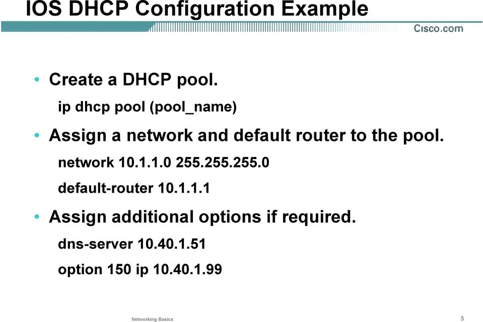 pool. network 10.1.1.0 255.255.255.0 default-router 10.1.1.1 Assign additional options if required.