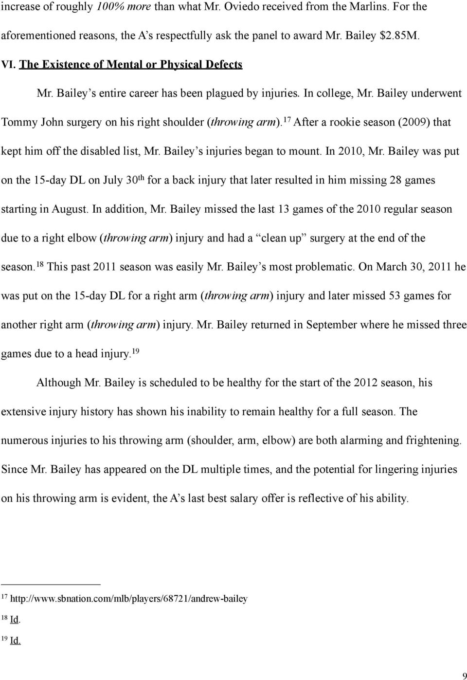 17 After a rookie season (2009) that kept him off the disabled list, Mr. Bailey s injuries began to mount. In 2010, Mr.