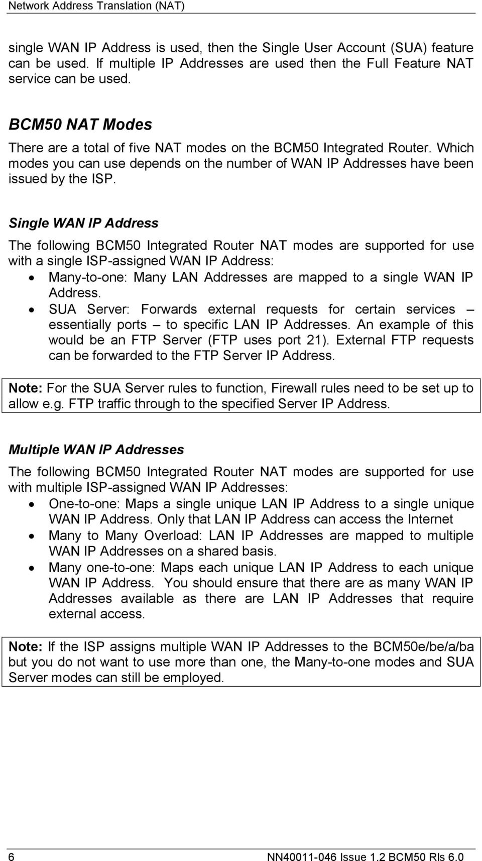Single WAN IP Address The following BCM50 Integrated Router NAT modes are supported for use with a single ISP-assigned WAN IP Address: Many-to-one: Many LAN Addresses are mapped to a single WAN IP