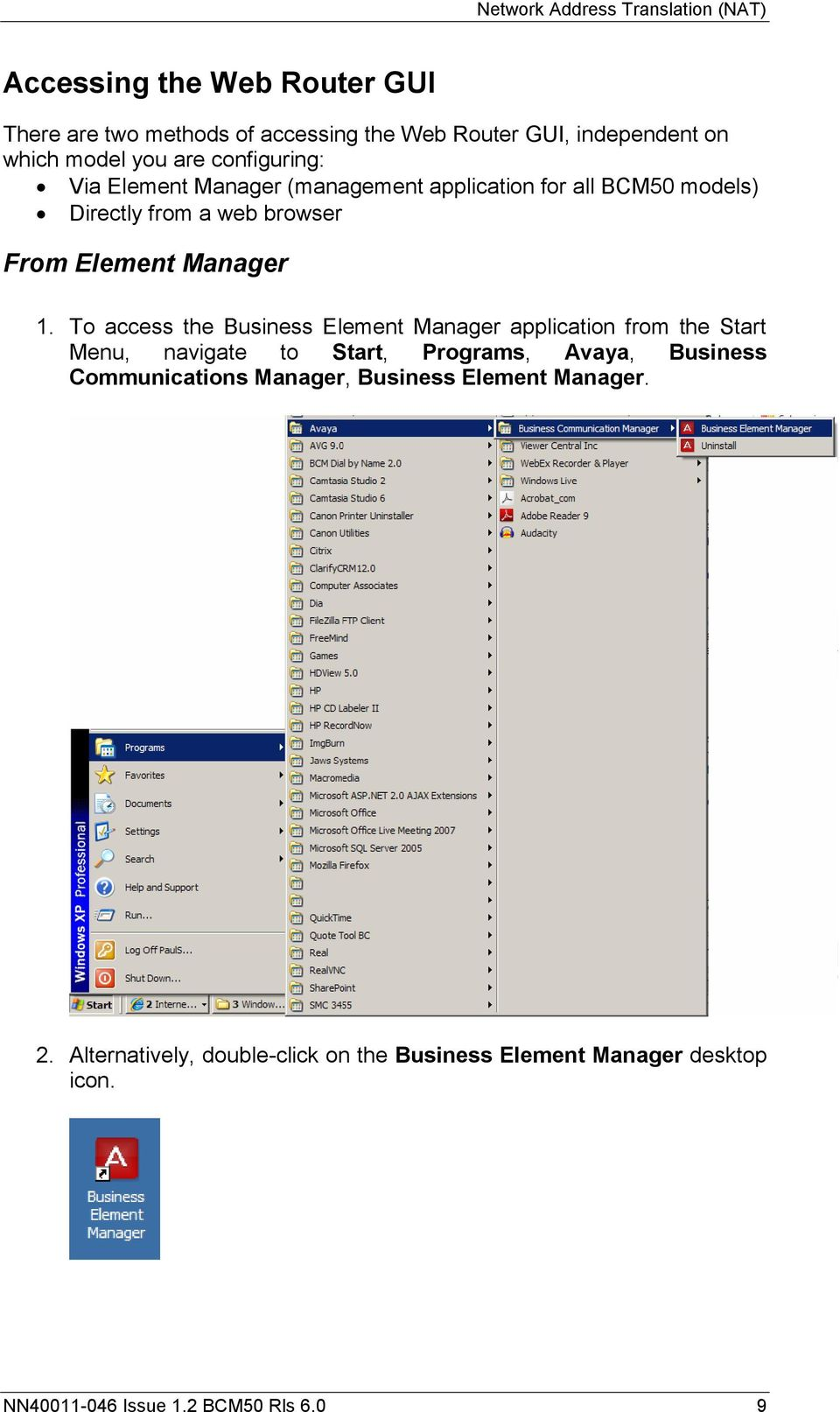 To access the Business Element Manager application from the Start Menu, navigate to Start, Programs, Avaya, Business Communications