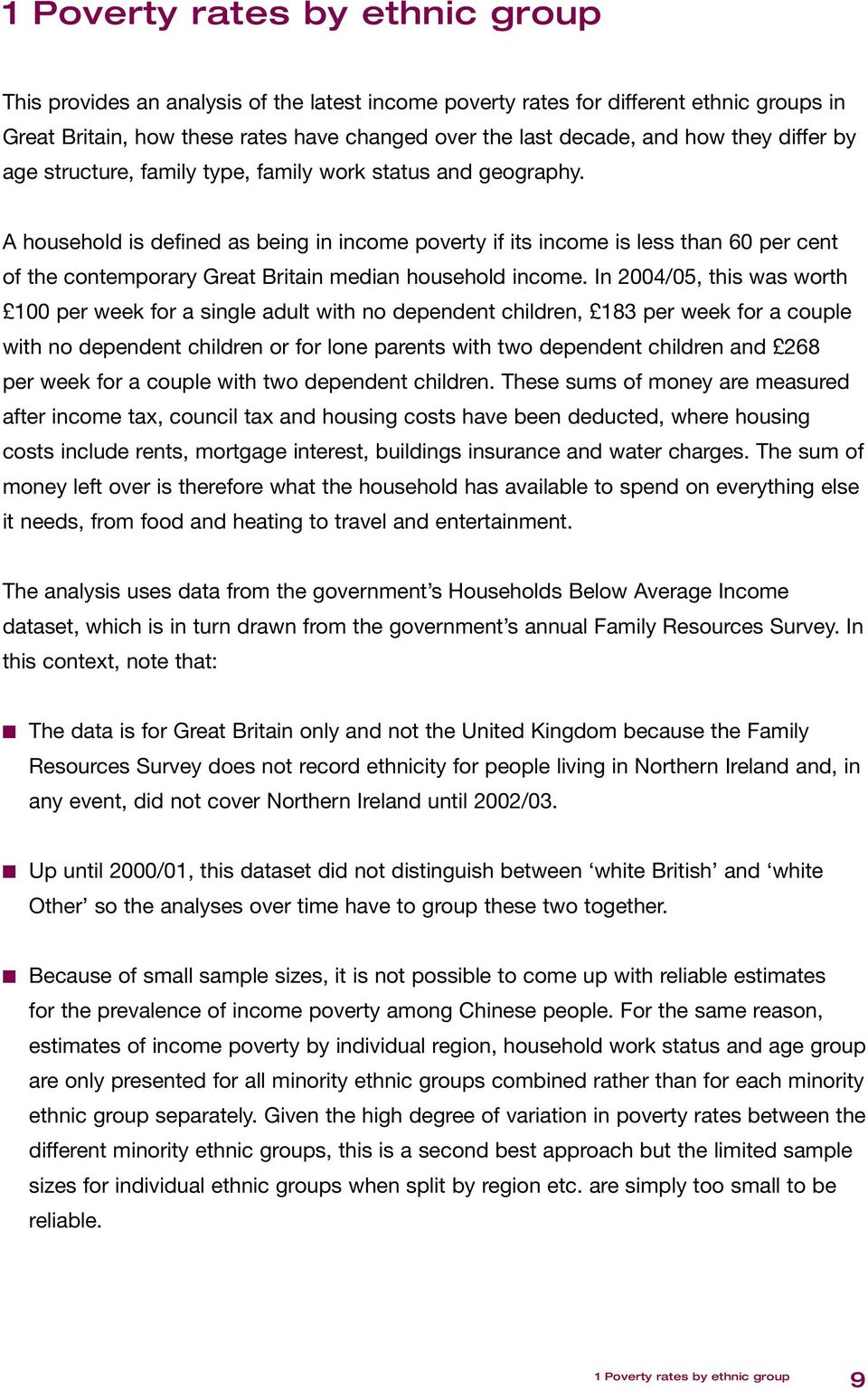 A household is defined as being in income poverty if its income is less than 60 per cent of the contemporary Great Britain median household income.