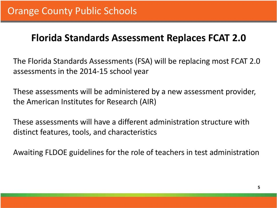 0 assessments in the 2014 15 school year These assessments will be administered by a new assessment provider, the