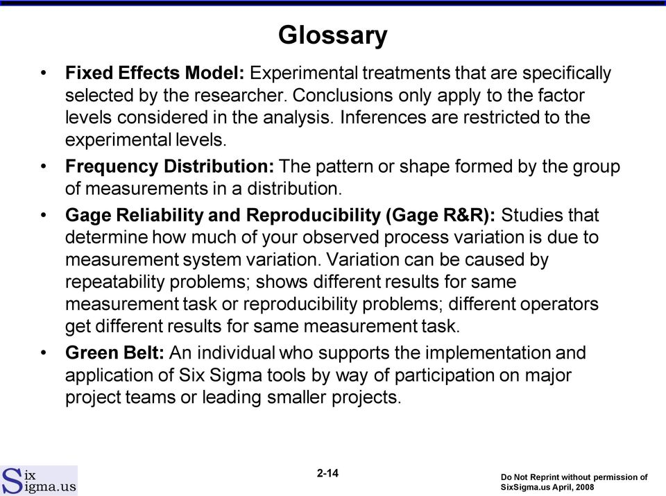 Gage Reliability and Reproducibility (Gage R&R): Studies that determine how much of your observed process variation is due to measurement system variation.