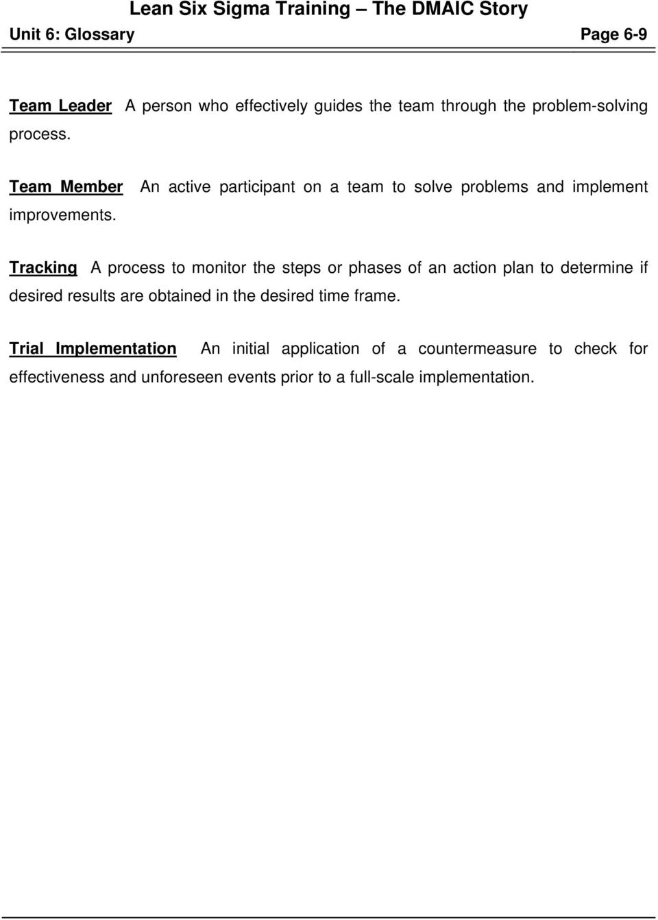 Tracking A process to monitor the steps or phases of an action plan to determine if desired results are obtained in the