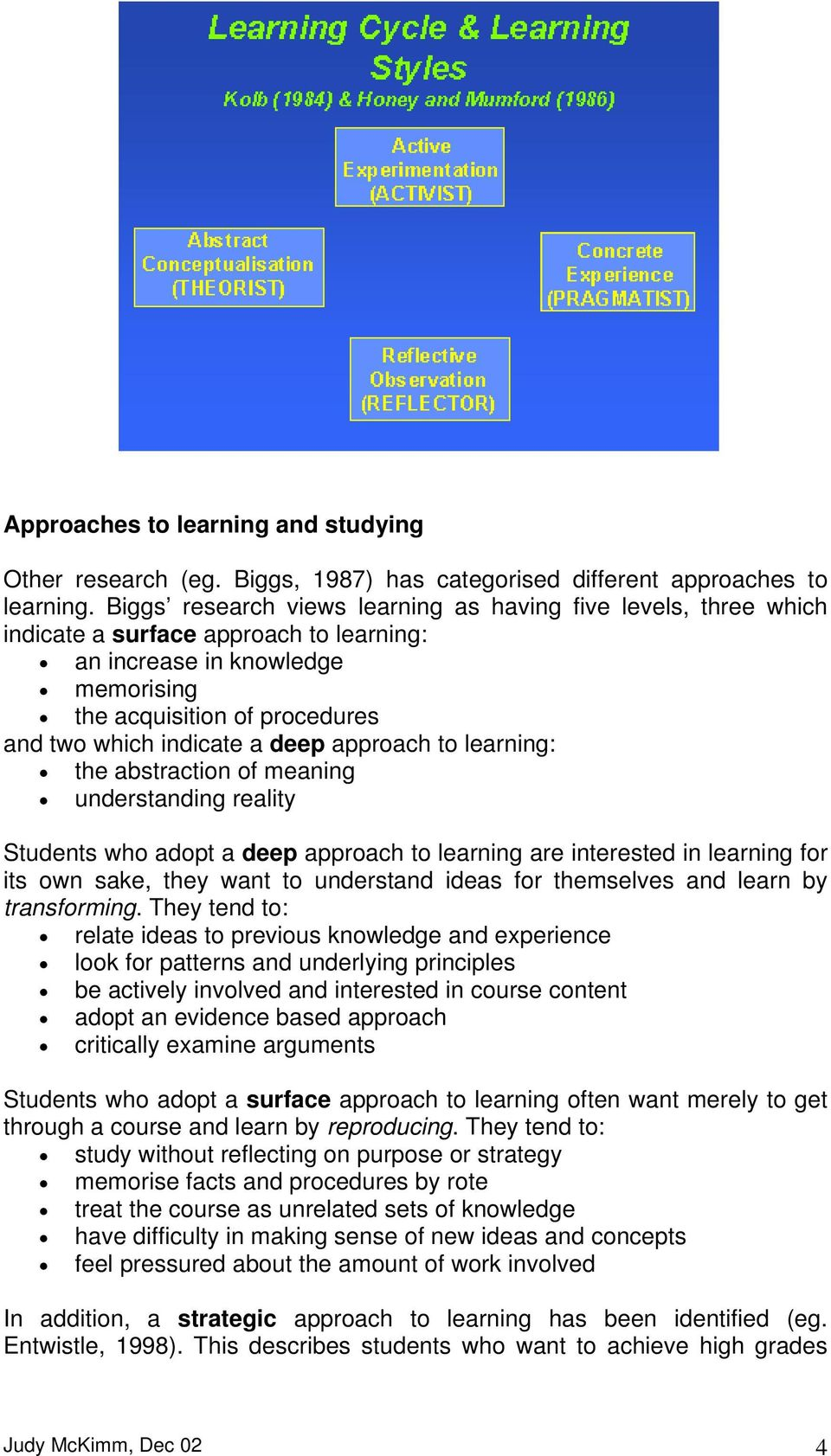 deep approach to learning: the abstraction of meaning understanding reality Students who adopt a deep approach to learning are interested in learning for its own sake, they want to understand ideas