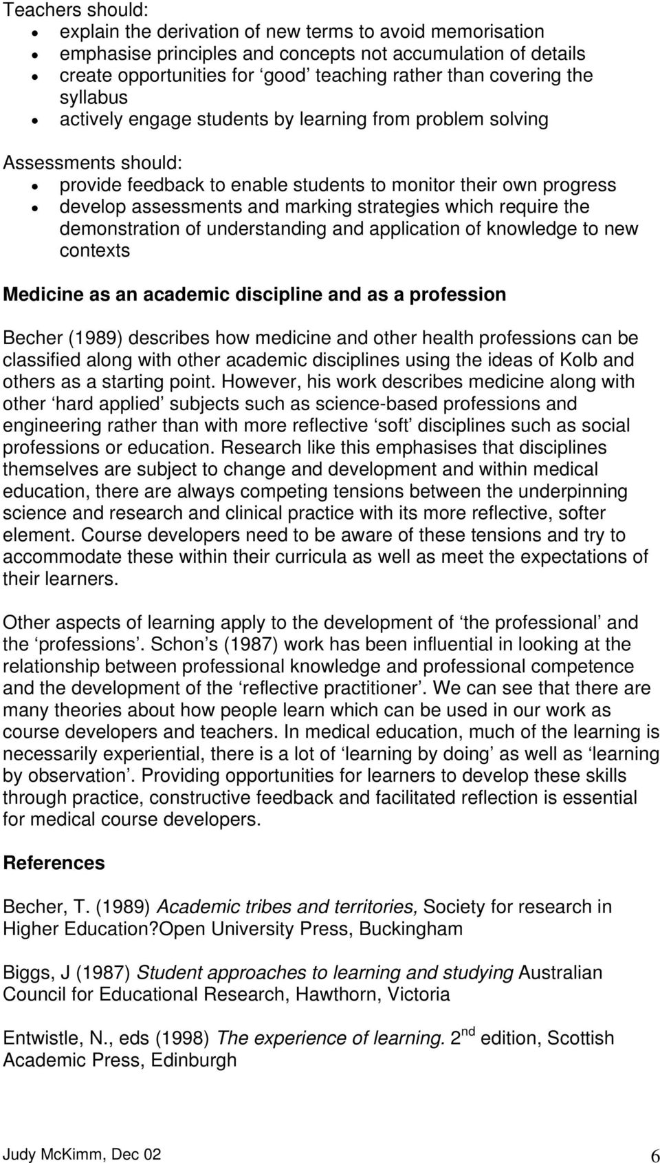 which require the demonstration of understanding and application of knowledge to new contexts Medicine as an academic discipline and as a profession Becher (1989) describes how medicine and other