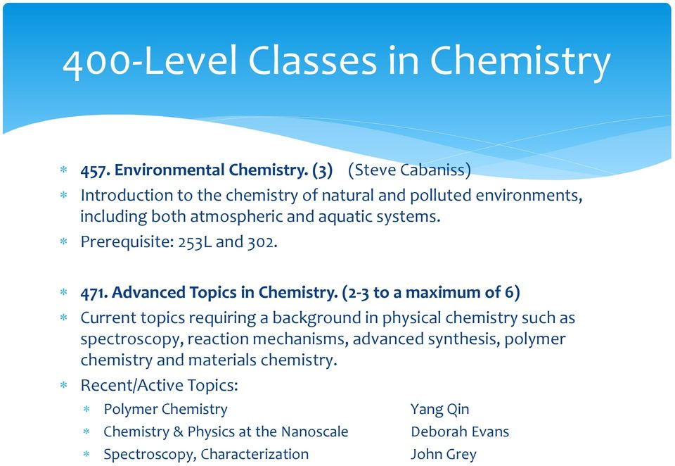 Prerequisite: 253L and 302. 471. Advanced Topics in Chemistry.
