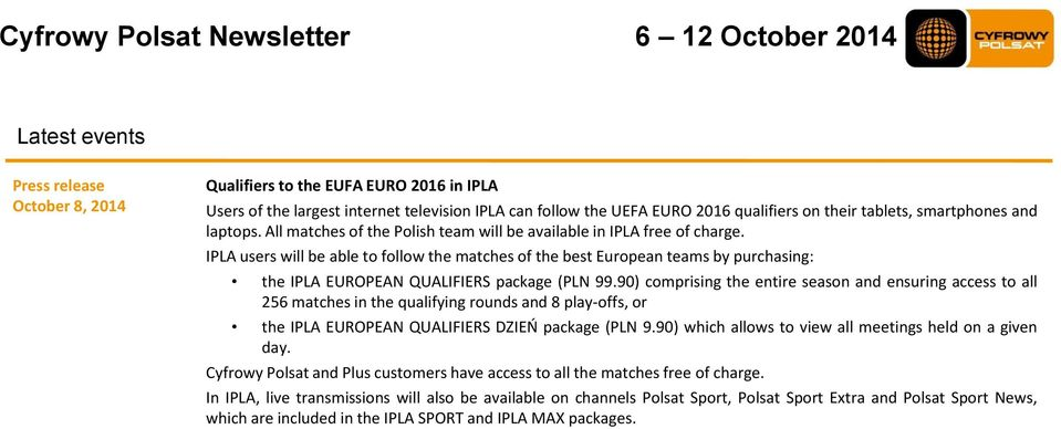 IPLA users will be able to follow the matches of the best European teams by purchasing: the IPLA EUROPEAN QUALIFIERS package (PLN 99.