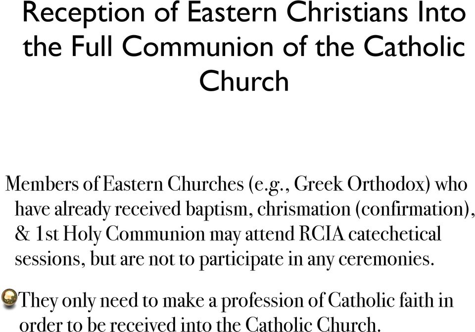 , Greek Orthodox) who have already received baptism, chrismation (confirmation), & 1st Holy